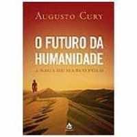 O Futuro da Humanidade - Augusto Cury - outro romance legal