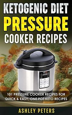 Ketogenic Diet Pressure Cooker Recipes: 101 Pressure Cooker Recipes For Quick & Easy, One Pot, Keto Recipes (Ketogenic Diet for Weight Loss, Pressure Cooker Cookbook, Ketogenic) by Ashley Peters http://www.amazon.com/dp/B0143K2VBS/ref=cm_sw_r_pi_dp_XFV4vb099K35Z