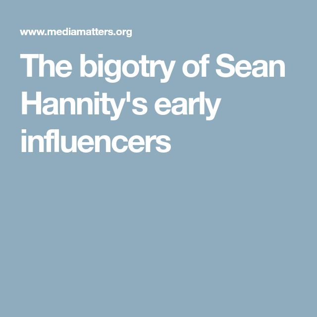 The bigotry of Sean Hannity's early influencers