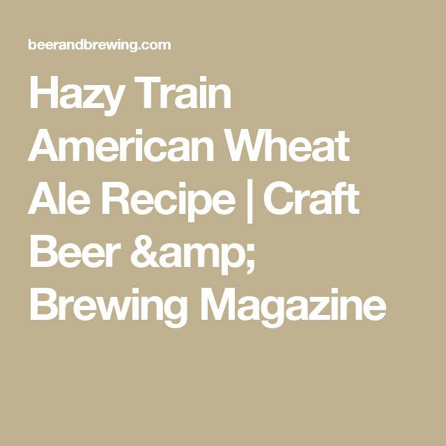 Hazy Train American Wheat Ale Recipe | Craft Beer & Brewing Magazine