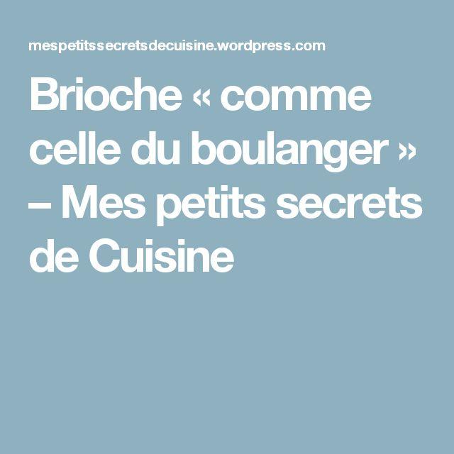 Brioche «comme celle du boulanger» – Mes petits secrets de Cuisine