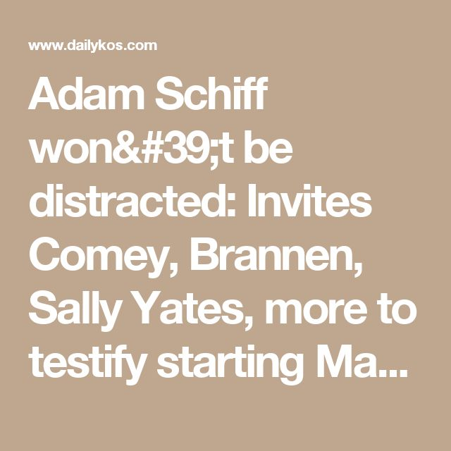 Adam Schiff won't be distracted: Invites Comey, Brannen, Sally Yates, more to testify starting May 2