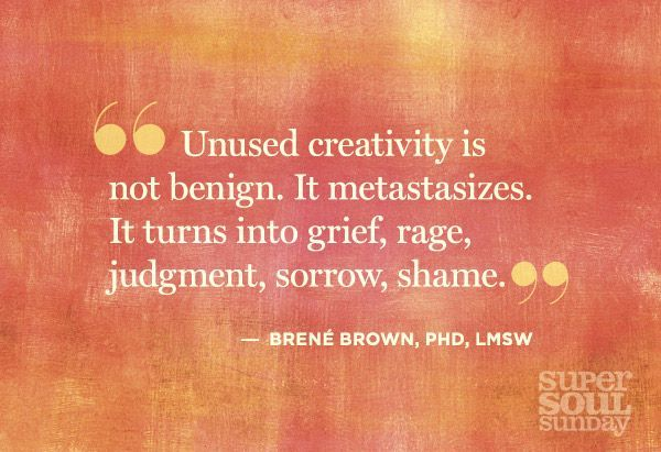 Pinterest Quotes About Creativity: Unused Creativity Brene Brown