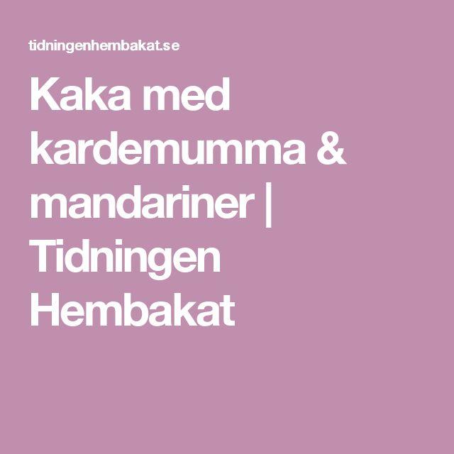 Kaka med kardemumma & mandariner   Tidningen Hembakat