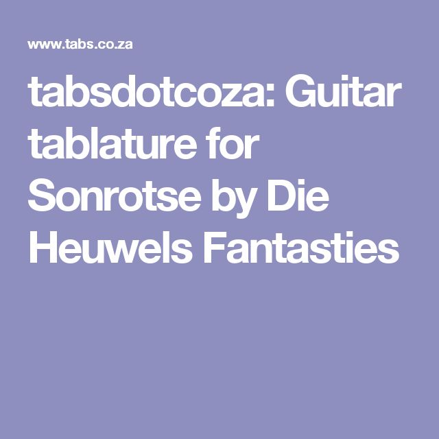 tabsdotcoza: Guitar tablature for Sonrotse by Die Heuwels Fantasties