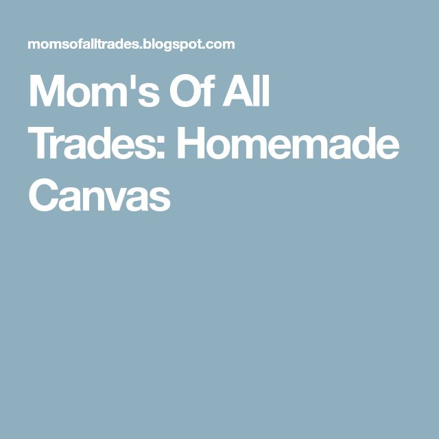 Mom's Of All Trades: Homemade Canvas