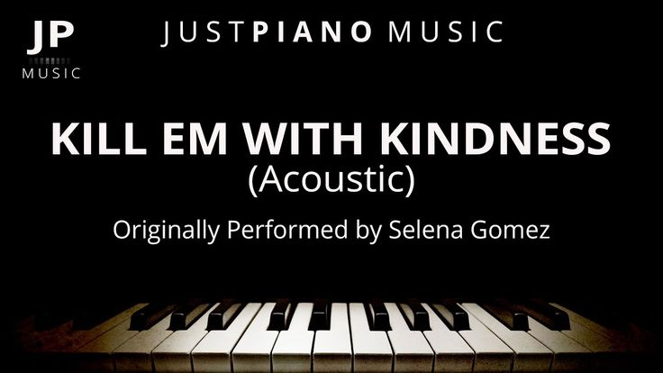 Kill Em With Kindness (Piano Accompaniment) Selena Gomez
