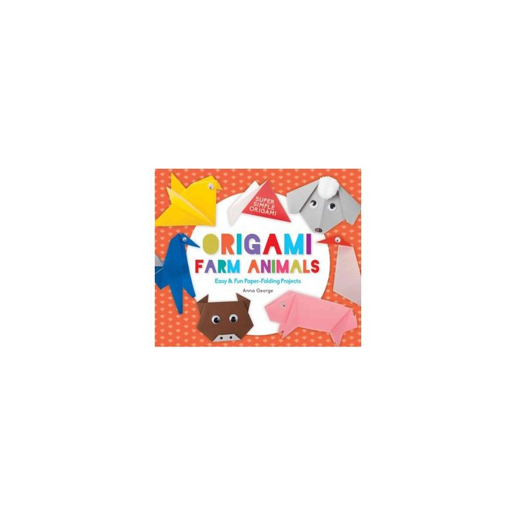 Origami Farm Animals : Easy & Fun Paper-folding Projects (Library) (Anna George)