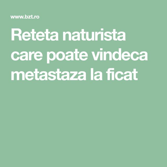 Reteta naturista care poate vindeca metastaza la ficat
