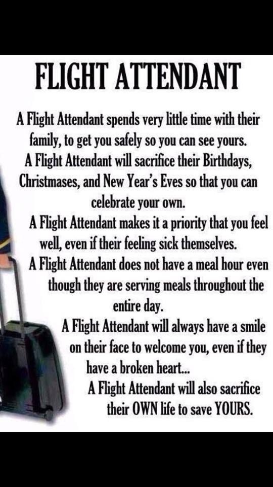 Flight Attendant this used to be true in my day, now they don't even acknowledge there passengers