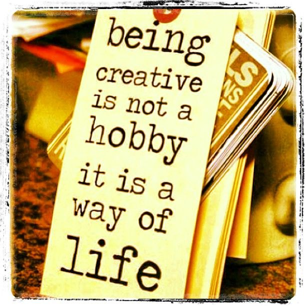 being creative is not a hobby it is a way of life. http://dailyquoted.com/ #creativity #creative #quotes