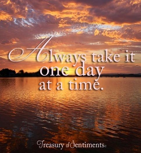 Always Take It One Day At A Time Quote Via Wwwfacebookcom