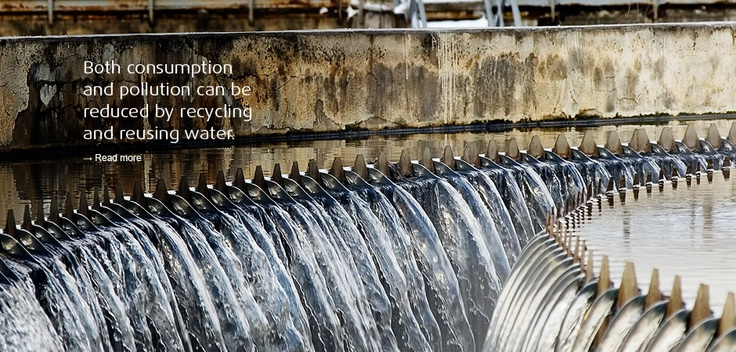 Both consumption and pollution can be reduced by recycling and reusing water.