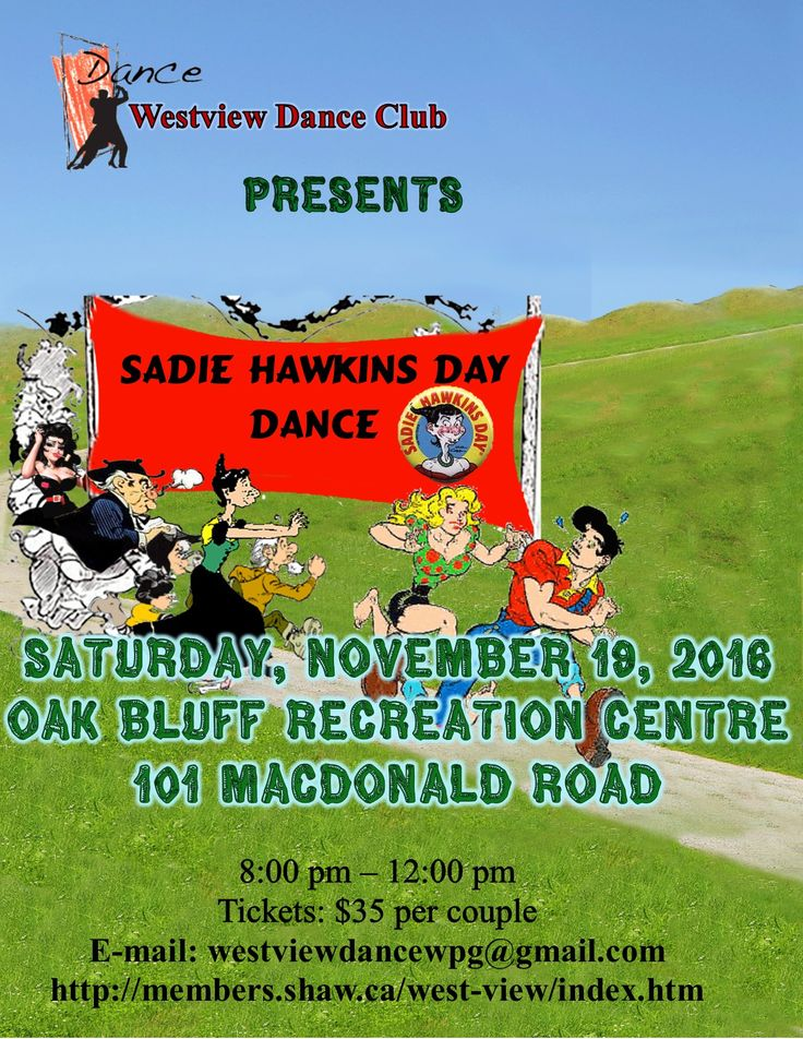 Westview Dance Club Presents Sadie Hawkins Day Dance Take a trip to Dogpatch with us on Saturday, November 19  Westview Dance Club wants you to join us for a good old fashioned Hoe Down at our Sadie Hawkins Day Dance on Saturday, November 19 at Oak Bluff Recreation Centre from 8:00 p.m. to Midnight.   Now is the time to put on your Sunday best overalls, ladies lasso your favorite dancin' partner and join us for a rip roarin' good time .    For tickets, contact Gerry at: 204-488-8225