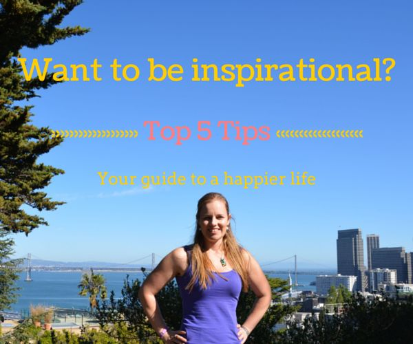 Want to be Inspirational? Find out what my top 5 tips are.