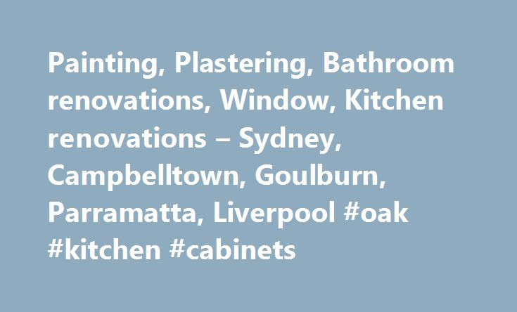 Painting, Plastering, Bathroom renovations, Window, Kitchen renovations – Sydney, Campbelltown, Goulburn, Parramatta, Liverpool #oak #kitchen #cabinets http://kitchen.nef2.com/painting-plastering-bathroom-renovations-window-kitchen-renovations-sydney-campbelltown-goulburn-parramatta-liverpool-oak-kitchen-cabinets/  #kitchen renovations sydney # Home improvement and renovation (NSW) KEYORA RENOVATIONS is an owner-operated company founded over 11 years ago. We specialise in home improvement…
