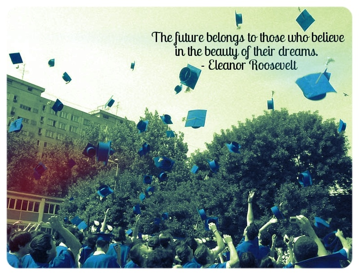 Graduation quote. So true.  I can't wait for that day to come! :D