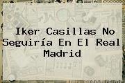 http://tecnoautos.com/wp-content/uploads/imagenes/tendencias/thumbs/iker-casillas-no-seguiria-en-el-real-madrid.jpg Iker Casillas. Iker Casillas no seguiría en el Real Madrid, Enlaces, Imágenes, Videos y Tweets - http://tecnoautos.com/actualidad/iker-casillas-iker-casillas-no-seguiria-en-el-real-madrid/
