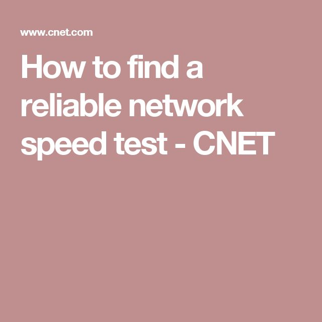 How to find a reliable network speed test - CNET
