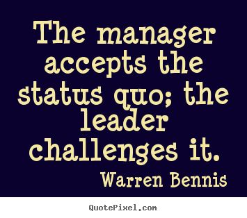 This makes me think of how managers run their companies by keeping everything in order and accept the status quo. Innovators put themselves in the middle of chaos to discover something new and challenge the status quo to create the new.