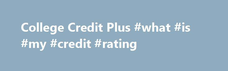 College Credit Plus #what #is #my #credit #rating http://credit-loan.nef2.com/college-credit-plus-what-is-my-credit-rating/  #credit plus # Resources for Administrators Teacher Credentialing RFP Authorized useof Teacher Credentialing RFP funding awards is extended toJune 30, 2017! Proposal application deadline is EXTENDED to 11:59 p.m. November 20, 2015 ! The Ohio Department of Higher Education and the Ohio Department of Educationinvite proposalsdesigned to provide graduatecoursework…
