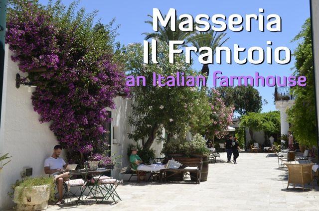 Staying at an Italian farmhouse, Masseria Il Frantoio