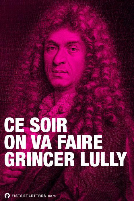 Des fists et des lettres / Jean-Baptiste Lully est un compositeur et violoniste à la cour du roi Louis XIV