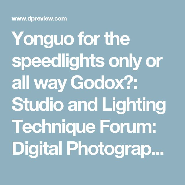 Yonguo for the speedlights only or all way Godox?: Studio and Lighting Technique Forum: Digital Photography Review