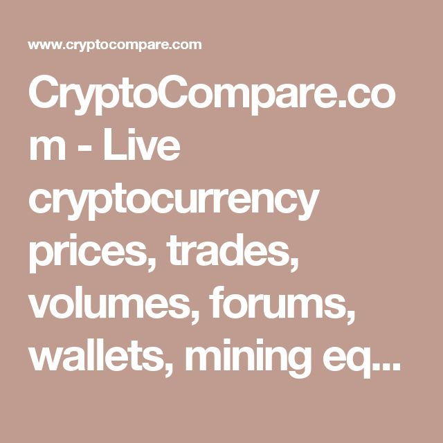 CryptoCompare.com - Live cryptocurrency prices, trades, volumes, forums, wallets, mining equipment and reviews. | CryptoCompare.com