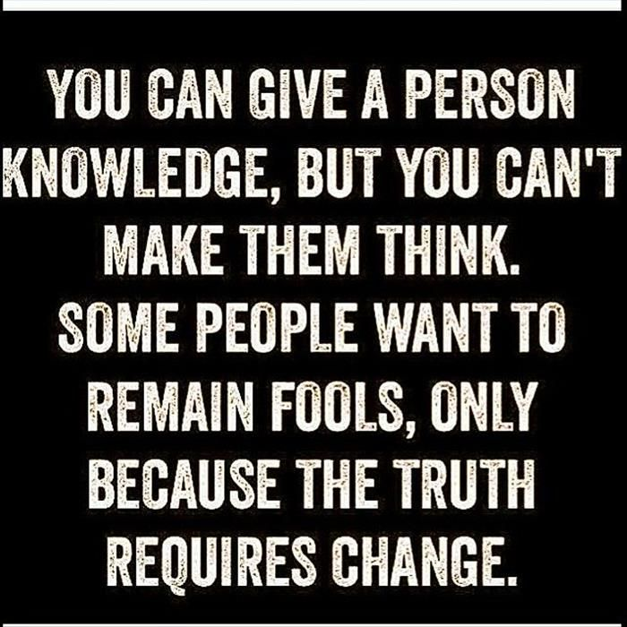 You can give a person knowledge but you can't make them think