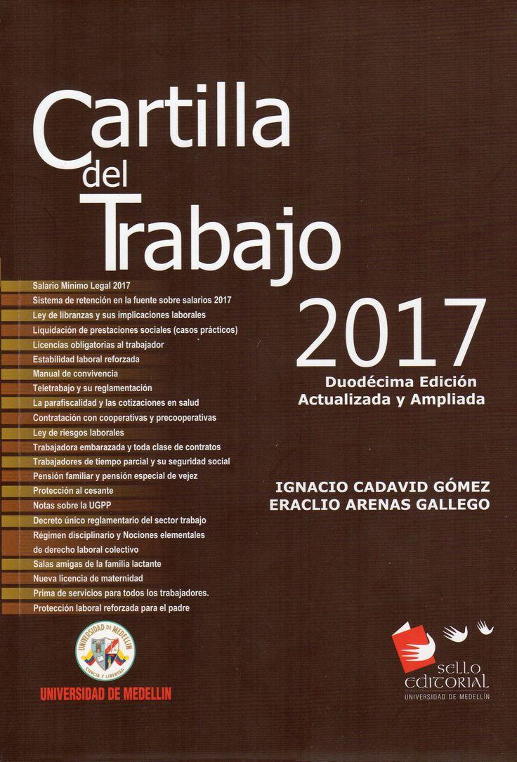 Cartilla del trabajo 2017 – Ignacio Cadavid Gómez y Eraclio Arenas Gallego – Universidad de Medellín www.librosyeditores.com Editores y distribuidores.
