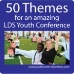 50 LDS Youth Conference Theme Ideas
