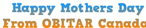 Happy mothers day from OBITAR Canada.