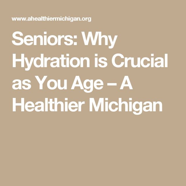 Seniors: Why Hydration is Crucial as You Age – A Healthier Michigan