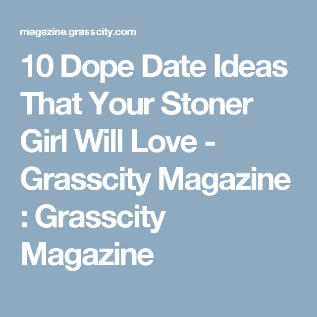 10 Dope Date Ideas That Your Stoner Girl Will Love - Grasscity Magazine : Grasscity Magazine