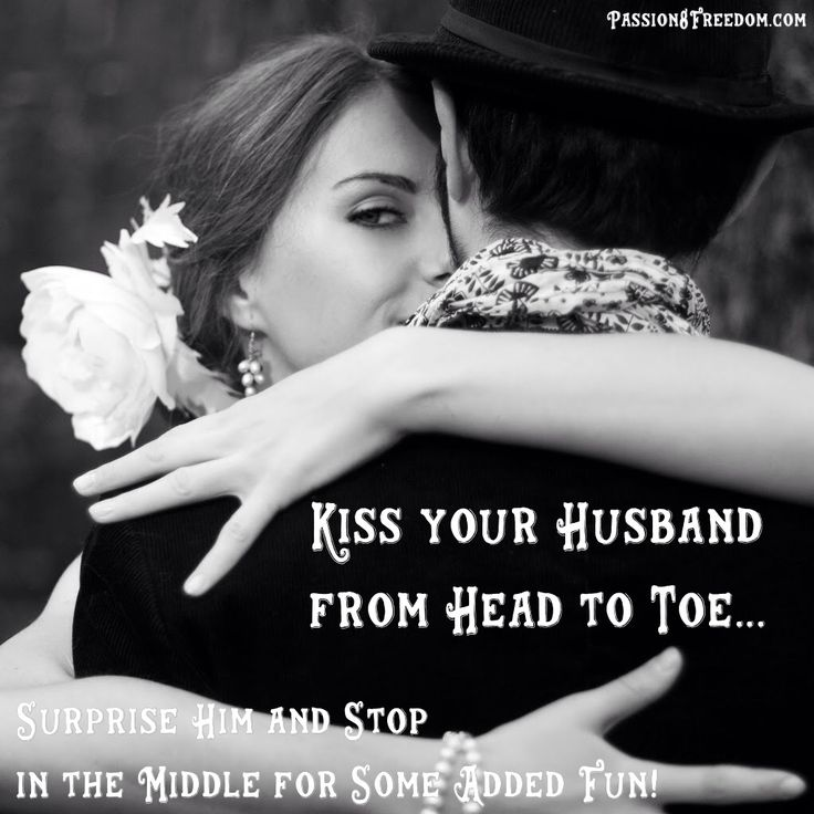 Kiss Your Husband From Head To Toe And Surprise Him With A