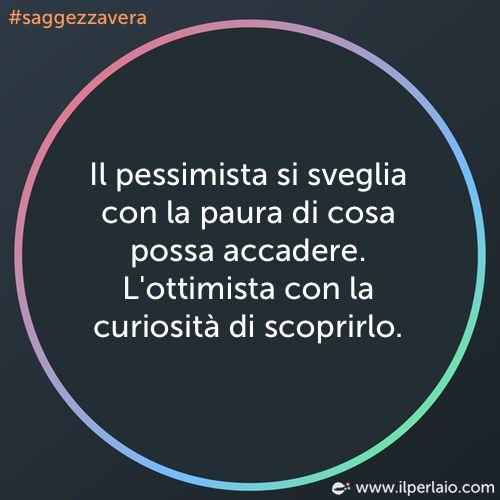 Il pessimista si sveglia con la paura di cosa possa accadere. L'ottimista con la curiosità di scoprirlo. #perla #perle #perladisaggezza #aforisma #aforismi #frase #frasi #ottimismo #pessimismo #saggezzavera
