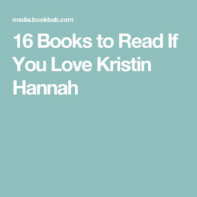 16 Books to Read If You Love Kristin Hannah