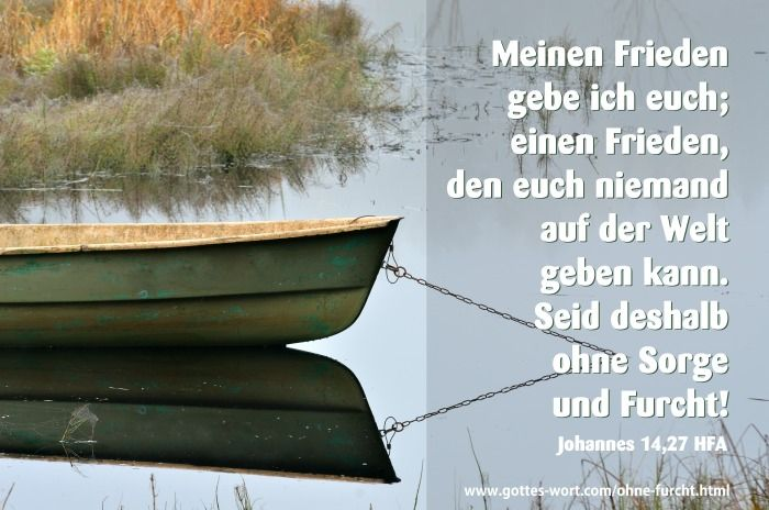 Ohne Furcht ... Johannes 14,27 Lese: http://www.gottes-wort.com/ohne-furcht.html