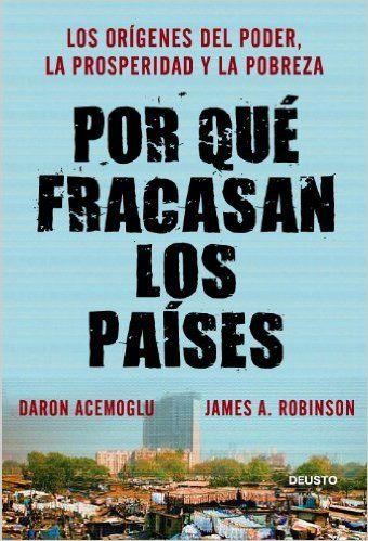 Por qué fracasan los países: Los orígenes del poder, la prosperidad y la pobreza eBook: Daron Acemoglu, James A. Robinson, Marta García Madera: Amazon.es: Tienda Kindle