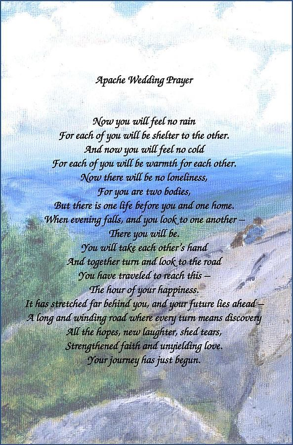 According to Wikipedia, Apache Wedding Prayer was written for the 1947 Western novel Blood Brother by Elliott Arnold. The blessing entered popular consciousness when it made its way into the film adaptation of the novel Broken Arrow, scripted by Albert Maltz. Let your officiant help you find just the right prayer. www.triadweddingofficiant.com