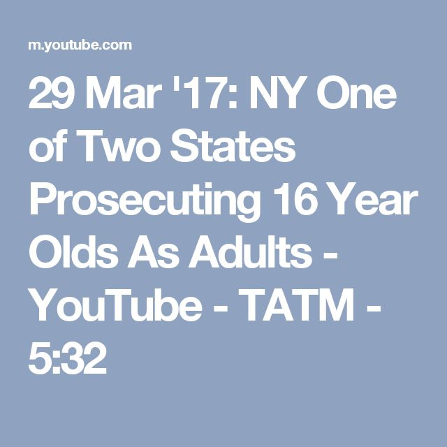 29 Mar '17:  NY One of Two States Prosecuting 16 Year Olds As Adults - YouTube - TATM - 5:32