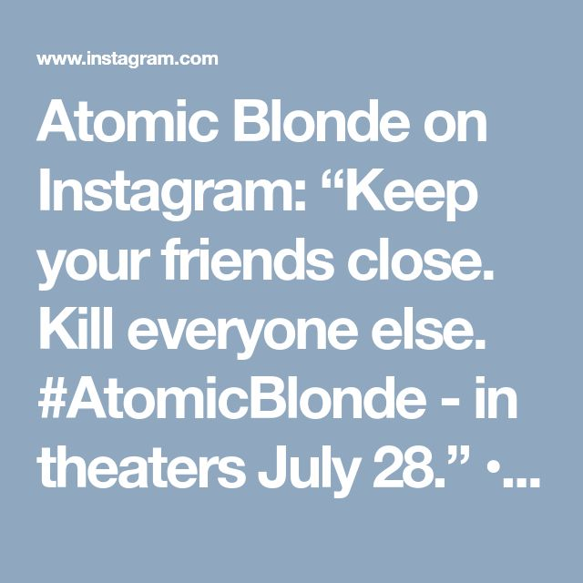 "Atomic Blonde on Instagram: ""Keep your friends close. Kill everyone else. #AtomicBlonde - in theaters July 28."" • Instagram"