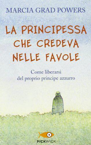 Amazon.it: La principessa che credeva nelle favole. Come liberarsi del proprio principe azzurro - Marcia Grad Powers - Libri