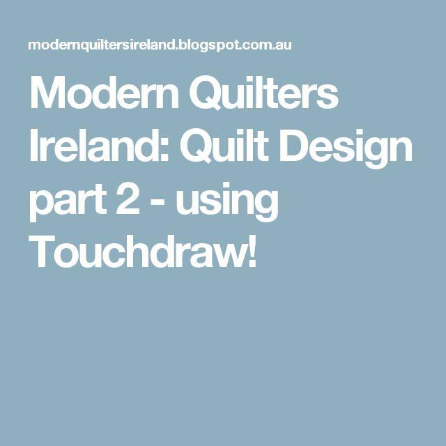 Modern Quilters Ireland: Quilt Design part 2 - using Touchdraw!