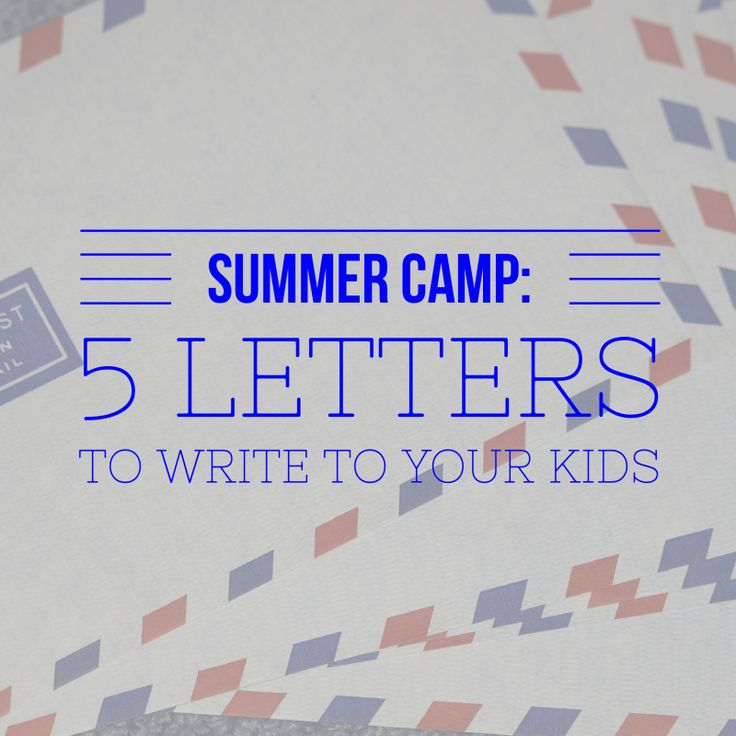 Great ideas for letters to send your kids at summer camp!