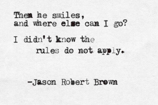 The rules do not apply - Jason Robert Brown, The Last Five Years.