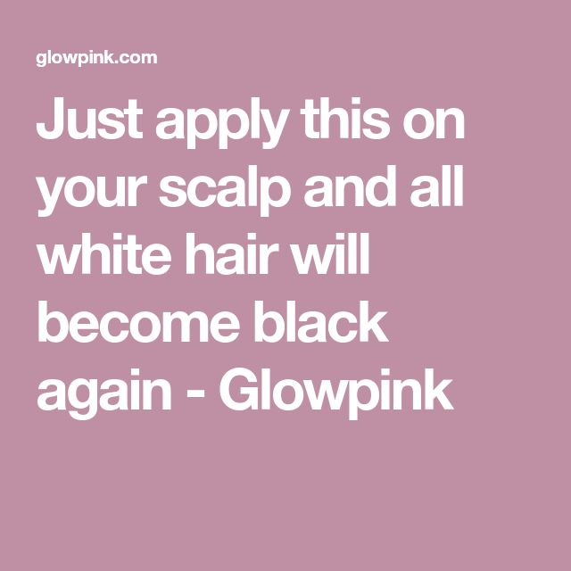 Just apply this on your scalp and all white hair will become black again - Glowpink