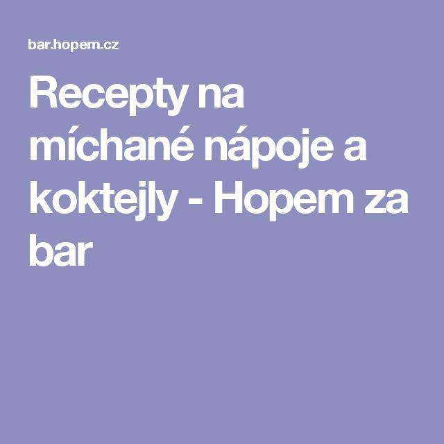 Recepty na míchané nápoje a koktejly -  Hopem za bar