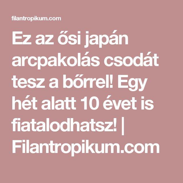Ez az ősi japán arcpakolás csodát tesz a bőrrel! Egy hét alatt 10 évet is fiatalodhatsz!   Filantropikum.com